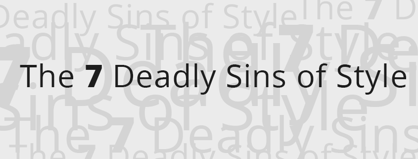 The 7 Deadly Sins of Style